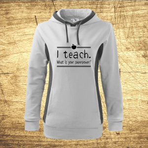 Dámska mikina s motívom I teach. What is your superpower?