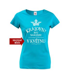 Dámske  tričko Kráľovné sú narodené...