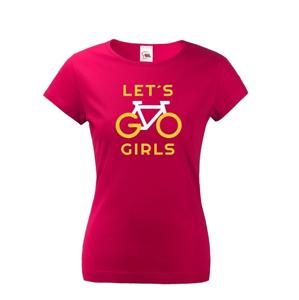 Dámske tričko Lets Go Girls - ideálne cyklistické tričko