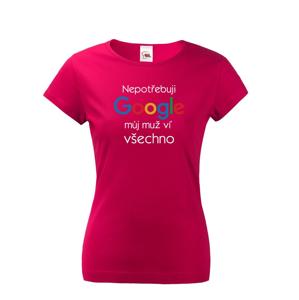 Dámske tričko Nepotrebujem Google, môj muž vie všetko - narodeninové tričko