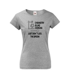 Dámske tričko pre chemikov Chemistry is like Cooking