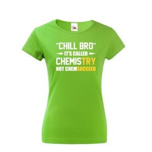 Dámske tričko pre chemikov Chill bro - nazýva sa to chémia