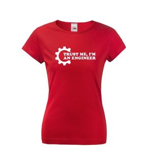 Dámské tričko pro  inženýry Trust me, I´m an engineer