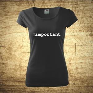 Dámske tričko s motívom !important