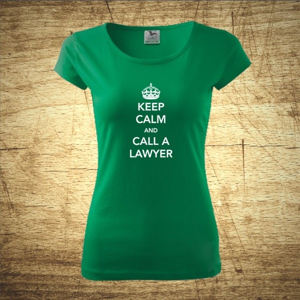 Dámske tričko s motívom Keep calm and call the lawyer
