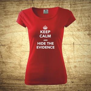 Dámske tričko s motívom Keep calm and hide the evidence