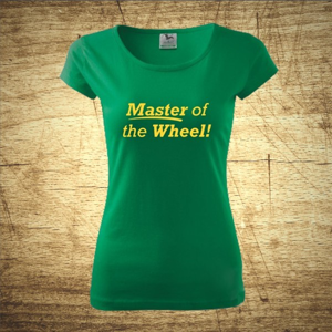 Dámske tričko s motívom Master of the wheel!