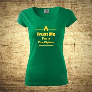 Dámske tričko s motívom Trust me, I´m a firefighter 2
