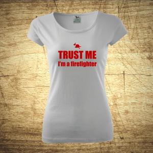 Dámske tričko s motívom Trust me, I´m a firefighter