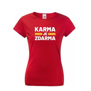 Dámske tričko s potlačou Karma je zdarma - tričko pre drzé baby