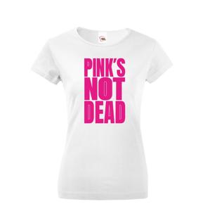 Dámske tričko s potlačou Pinks not dead - ideálny darček pre baby