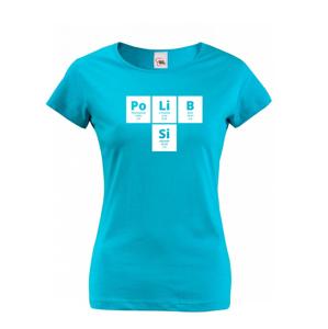 Dámske tričko s vtipnou potlačou PoLiB Si - tričko len pre odvážnych