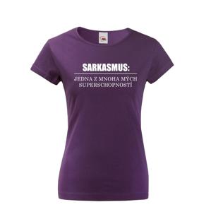 Dámske tričko s vtipnou potlačou Sarkazmus - tričko pre neposlušné baby