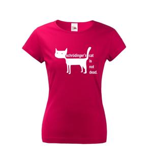 Dámské  tričko Schrodinger´s cat is not dead - vtipné tričko pro chemiky