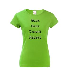 Dámské tričko Work-Save-Travel-Repeat skvelé tričko pre všetkých cestovatelov