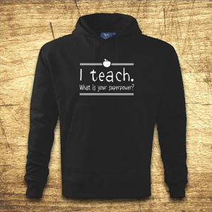 Mikina s kapucňou s motívom I teach. What is your superpower?