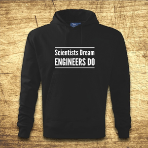 Mikina s kapucňou s motívom Scientists dream, Engineers do