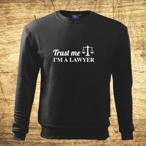 Mikina s motívom Trust me, I´m a lawyer 2