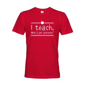 Pánské tričko pro učitele s motivem I teach. What is your superpower?