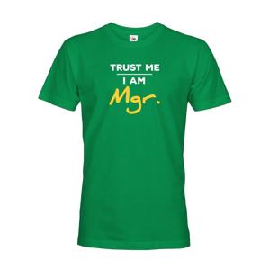 Pánske tričko Trust me I am Mgr - darček pre magistrov
