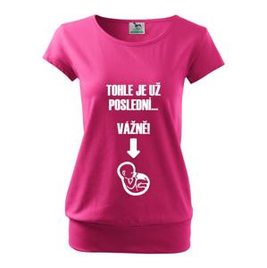 Tehotenské tričko Toto je už posledné, vážne s dopravou len za 2,23 Sk