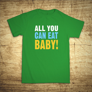 Tričko s motivem All you can eat baby