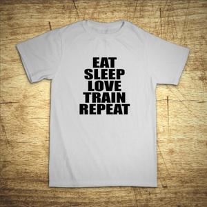 Tričko s motivem Eat, sleep, love, train, repeat