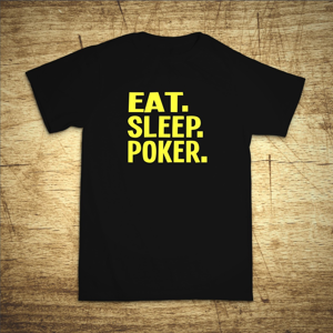 Tričko s motivem Eat, sleep, poker