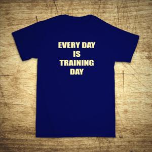 Tričko s motivem Every day is training day