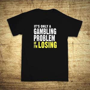 Tričko s motivem Gambling problem