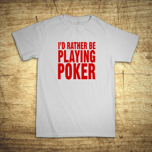 Tričko s motivem I'd rather be playing poker