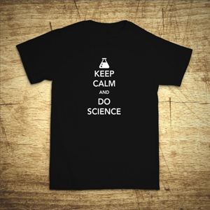 Tričko s motívom Keep calm and do science