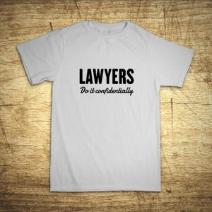 Tričko s motívom Lawyers – Do it confidentially