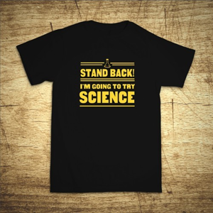 Tričko s motívom Stand back! I´m going to try science
