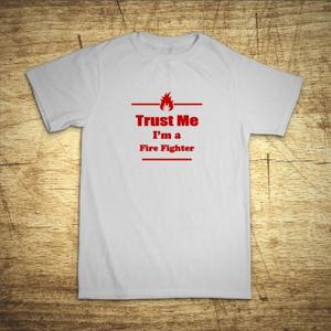 Tričko s motívom Trust me, I´m a firefighter 2